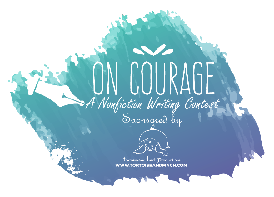 """On Courage"" - A Nonfiction Writing Sponsored by Tortoise and Finch Productions, LLC"